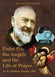 Padre Pio The Angels and Life of Prayer - ALL 2 Conferences - MP3