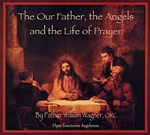 The Our Father, the Angels and the Life of Prayer